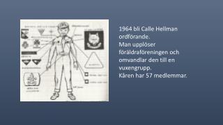 1964 bli Calle Hellman  ordförande.