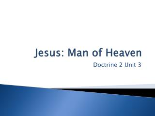 Jesus: Man of Heaven