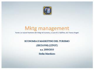 Mktg management Fonte: Le nuove frontiere del mktg nel turismo, a cura di G. Dall Ara, ed. Franco Angeli