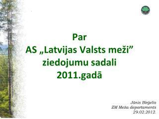 """Par  AS """"Latvijas Valsts meži"""" ziedojumu sadali  2011.gadā"""