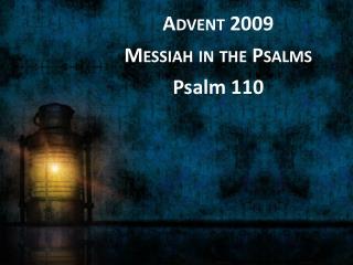 Advent 2009 Messiah in the Psalms Psalm 110