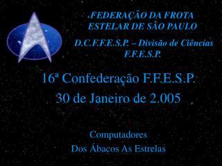 16  Confedera  o F.F.E.S.P. 30 de Janeiro de 2.005  Computadores Dos  bacos As Estrelas