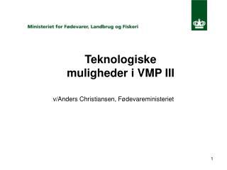 Teknologiske muligheder i VMP III