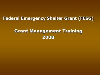 Federal Emergency Shelter Grant FESG   Grant Management Training  2008