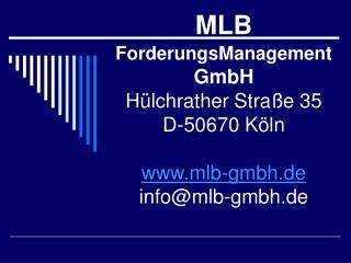 MLB ForderungsManagement  GmbH Hülchrather Straße 35 D-50670 Köln mlb-gmbh.de info@mlb-gmbh.de