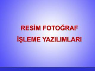 RESIM FOTOGRAF  ISLEME YAZILIMLARI