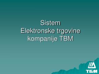 Sistem Elektronske trgovine kompanije TBM