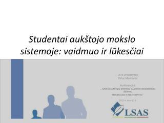 Studentai aukštojo mokslo sistemoje: vaidmuo ir lūkesčiai