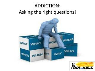 ADDICTION:  Asking the right questions!