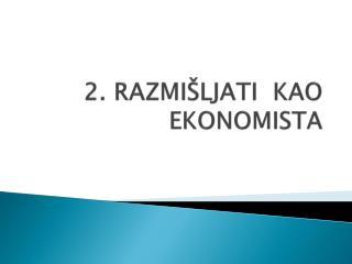 2. RAZMIŠLJATI  KAO EKONOMISTA