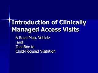 Introduction of Clinically Managed Access Visits
