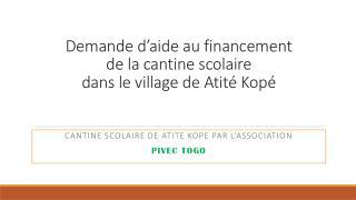 Demande d'aide au financement de la cantine scolaire dans le village de  Atité Kopé