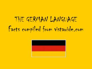 THE GERMAN LANGUAGE Facts compiled from vistawide