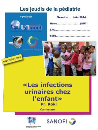 «Les infections urinaires chez l'enfant»    Pr. Koki Cameroun