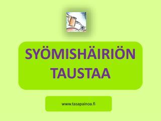 SYÖMISHÄIRIÖN TAUSTAA
