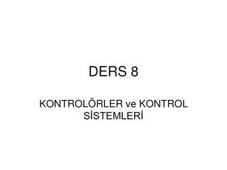 DERS 8