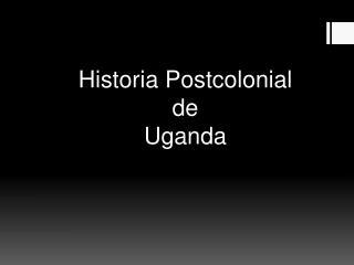 Historia Postcolonial  de  Uganda
