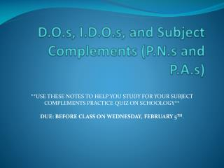D.O.s, I.D.O.s, and Subject Complements (P.N.s and P.A.s)