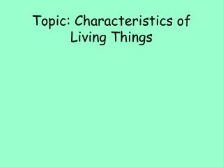 Topic: Characteristics of Living Things
