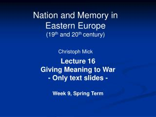 Nation and Memory in  Eastern Europe  (19 th  and 20 th  century) Christoph Mick