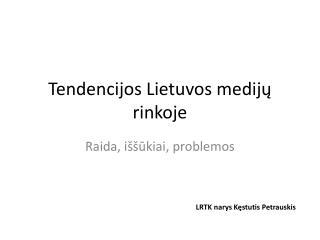 Tendencijos Lietuvos medijų rinkoje