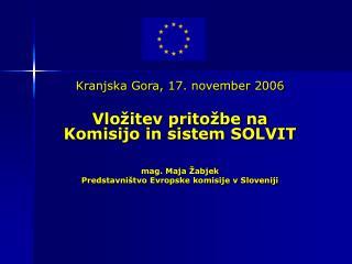 Kranjska Gora , 1 7. november  2006 Vložitev pritožbe na Komisijo in sistem SOLVIT