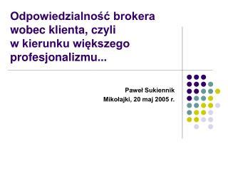 Odpowiedzialność brokera wobec klienta, czyli  w kierunku większego profesjonalizmu...