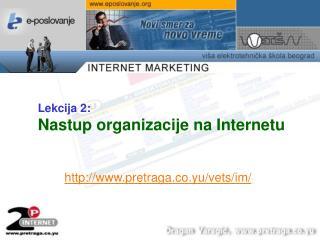 Lekcija  2 : Nastup organizacije na Internetu