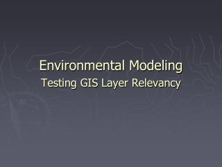 Environmental Modeling Testing GIS Layer Relevancy