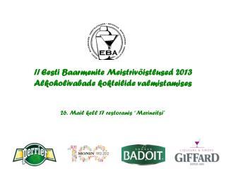 II  Eesti Baarmenite Meistrivõistlused 2013 Alkoholivabade kokteilide valmistamises