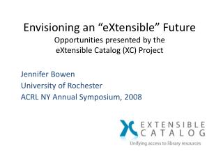 "Envisioning an ""eXtensible"" Future Opportunities presented by the  eXtensible Catalog (XC) Project"