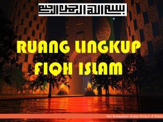 RUANG LINGKUP FIQH ISLAM