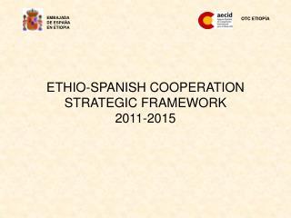 ETHIO-SPANISH COOPERATION  STRATEGIC FRAMEWORK 2011-2015