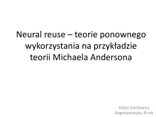 Neural reuse – teorie ponownego wykorzystania na przykładzie teorii Michaela Andersona