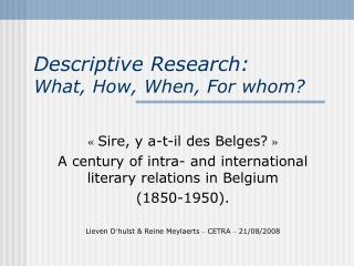 Descriptive Research:  What, How, When, For whom?