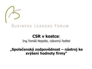 CSR v kostce : Ing.Tom� Nejedlo, v�konn� ?editel