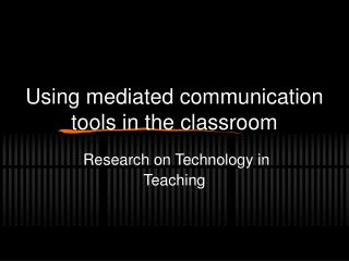 Using mediated communication tools in the classroom