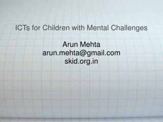 ICTs for Children with Mental Challenges Arun Mehta arunhta@gmail skid