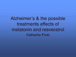 Alzheimer's & the possible treatments effects of melatonin and resveratrol