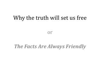Why the truth will set us free