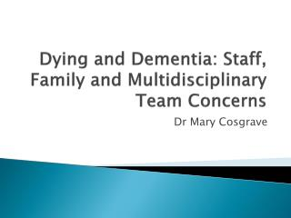 Dying and Dementia: Staff, Family and Multidisciplinary Team Concerns