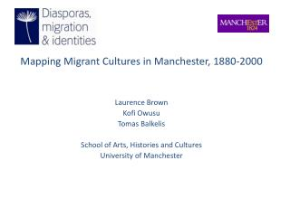 Mapping Migrant Cultures in Manchester, 1880-2000 Laurence Brown Kofi Owusu Tomas Balkelis