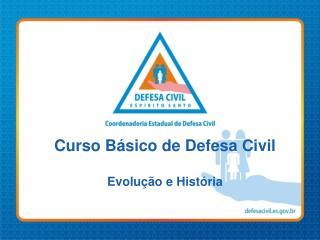 Curso Básico de Defesa Civil Evolução e História