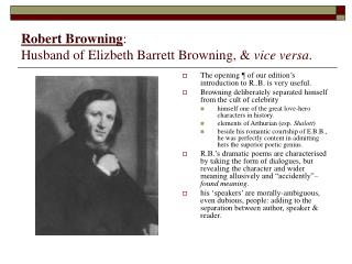 Robert Browning :  Husband of Elizbeth Barrett Browning, &  vice versa .