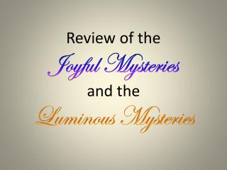 Review of the  Joyful Mysteries  and the  Luminous Mysteries