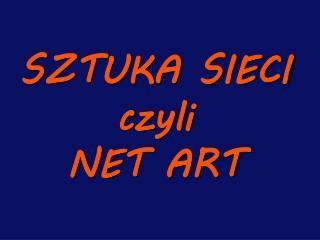 SZTUKA SIECI czyli NET ART