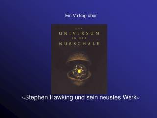 Ein Vortrag �ber �Stephen Hawking und sein neustes Werk�