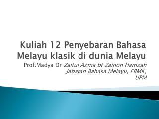 Kuliah  12  Penyebaran Bahasa Melayu klasik di dunia Melayu
