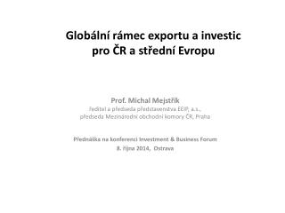 Globální rámec exportu a investic  pro  ČR a střední Evropu