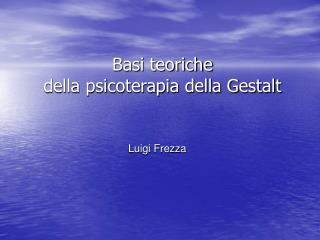 Basi teoriche  della psicoterapia della Gestalt